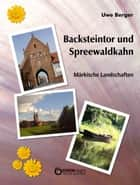 Backsteintor und Spreewaldkahn - Märkische Landschaften ebook by Uwe Berger
