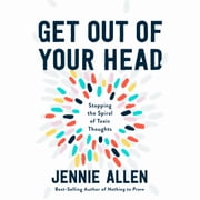 Get Out of Your Head - Stopping the Spiral of Toxic Thoughts audiobook by Jennie Allen