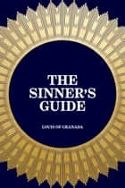 The Sinner's Guide ebook by Louis of Granada