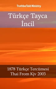 Türkçe Tayca İncil - 1878 Türkçe Tercümesi - Thai From Kjv 2003 ebook by TruthBeTold Ministry, Joern Andre Halseth, Philip Pope