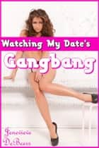 Watching My Date's Gangbang ebook by Jenevieve DeBeers