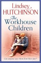 The Workhouse Children - A heartwarming saga ebook by Lindsey Hutchinson
