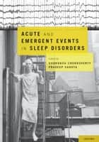 Acute and Emergent Events in Sleep Disorders ebook by MD Sudhansu Chokroverty,MD Pradeep Sahota