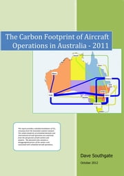 The Carbon Footprint of Aircraft Operations In Australia - 2011 ebook by Dave Southgate