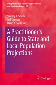A Practitioner's Guide to State and Local Population Projections ebook by Stanley K. Smith,Jeff Tayman,David A. Swanson