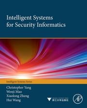 Intelligent Systems for Security Informatics ebook by Christopher C Yang,Wenji Mao,Xiaolong Zheng,Hui Wang
