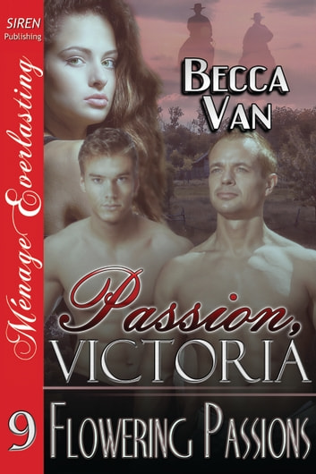 Passion, Victoria 9: Flowering Passions ebook by Becca Van