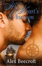 His Heart's Obsession ebook by Alex Beecroft