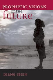 Prophetic Visions of the Future ebook by Diane Stein