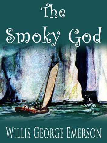 The Smoky God ebook by Willis George Emerson