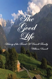 The Good Life - History of the Frank H Russell Family ebook by William Russell
