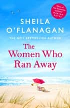 The Women Who Ran Away - Escape the lockdown blues with the number one bestseller! ebook by Sheila O'Flanagan, Sheila O''Flanagan