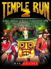 Temple Run 2, Game, Online, Cheats, Unblocked, APK, Play, App, Download, Levels, Tips, Guide Unofficial ebook by HSE Guides