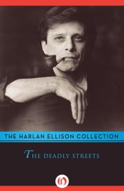 The Deadly Streets ebook by Harlan Ellison