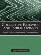 Collective Behavior and Public Opinion - Rapid Shifts in Opinion and Communication ebook by Jaap van Ginneken