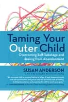Taming Your Outer Child ebook by Susan Anderson