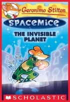 The Invisible Planet (Geronimo Stilton Spacemice #12) ebook by Geronimo Stilton