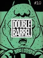 Double Barrel #10 ebook by Zander Cannon, Kevin Cannon