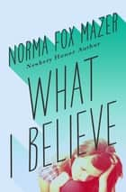 What I Believe ebook by Norma Fox Mazer