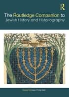 The Routledge Companion to Jewish History and Historiography eBook by Dean Phillip Bell