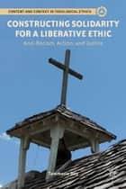 Constructing Solidarity for a Liberative Ethic ebook by T. Day