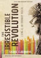 The Irresistible Revolution, Updated and Expanded - Living as an Ordinary Radical eBook by Shane Claiborne
