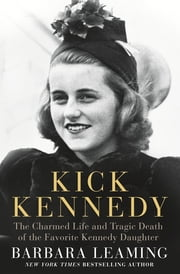Kick Kennedy - The Charmed Life and Tragic Death of the Favorite Kennedy Daughter ebook by Barbara Leaming
