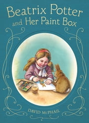 Beatrix Potter and Her Paint Box ebook by David McPhail,David McPhail