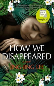 How We Disappeared - A Novel ebook by Jing-Jing Lee