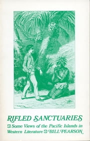 Rifled Sanctuaries - Some Views of the Pacific Islands in Western Literature to 1900 ebook by Bill Pearson