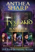 Feyland: Books 4-6 eBook by Anthea Sharp