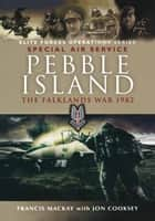 Pebble Island ebook by Jon Cooksey, Francis McKay