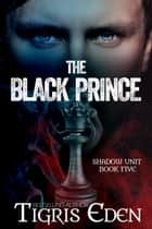 The Black Prince eBook by Tigris Eden