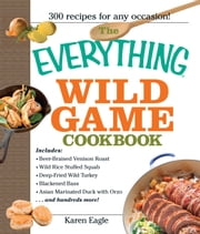 The Everything Wild Game Cookbook - From Fowl And Fish to Rabbit And Venison--300 Recipes for Home-cooked Meals ebook by Kobo.Web.Store.Products.Fields.ContributorFieldViewModel