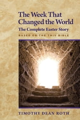 The Week That Changed the World - The Complete Easter Story ebook by Timothy Dean Roth