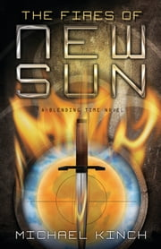 The Fires of New SUN - A Blending Time Novel ebook by Michael Kinch