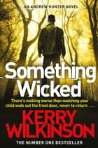 Something Wicked: An Andrew Hunter Novel 1 ebook by Kerry Wilkinson