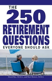 The 250 Retirement Questions Everyone Should Ask ebook by David Rye,Korie Rye Bowers