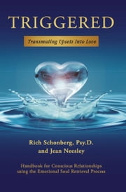 Triggered: Transmuting Upsets Into Love ebook by Rich Schonberg, Psy.D., Jean Neesley