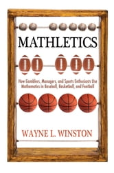 Mathletics - How Gamblers, Managers, and Sports Enthusiasts Use Mathematics in Baseball, Basketball, and Football (New in Paper) ebook by Wayne L. Winston