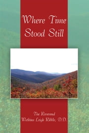 Where Time Stood Still ebook by The Reverend Watkins Leigh Ribble, D.D.
