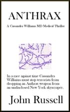 Anthrax - A Cassandra Williams MD Medical Thriller ebook by John Russell