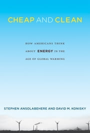 Cheap and Clean - How Americans Think about Energy in the Age of Global Warming ebook by Stephen Ansolabehere,David M. Konisky
