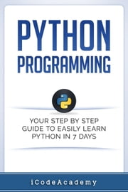 Python Programming: Your Step By Step Guide To Easily Learn Python in 7 Days ebook by Kobo.Web.Store.Products.Fields.ContributorFieldViewModel