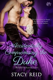 Accidentally Compromising the Duke ebook by Stacy Reid