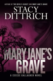 Mary Jane's Grave - A CeeCee Gallagher Novel ebook by Stacy Dittrich