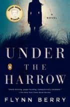 Under the Harrow - A Novel ebook by Flynn Berry