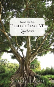 "Isaiah 26:3-4 ""Perfect Peace VI"" - Zacchaeus ebook by Vanessa Rayner"