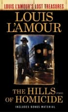 The Hills of Homicide (Louis L'Amour's Lost Treasures) - Stories ebook by Louis L'Amour