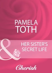 Her Sister's Secret Life (Mills & Boon Cherish) (Reunited, Book 9) ebook by Pamela Toth